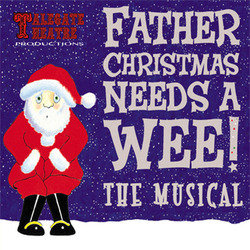 Father Christmas Needs a Wee! The Musical – 4****