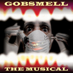 Gobsmell: The Musical