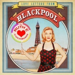Ruth Cockburn's Love Letters From Blackpool – Ruth E Cockburn 4****