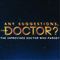 Any Suggestions Doctor? The Improvised Doctor Who Parody– 5*****